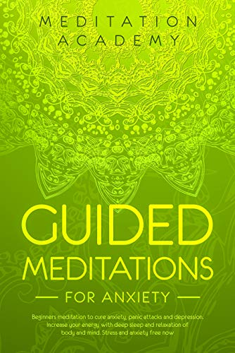 Guided Meditations for Anxiety : Beginners meditation to cure anxiety, panic attacks and depression. Increase your energy with deep sleep and relaxation ... and anxiety free now (English Edition)