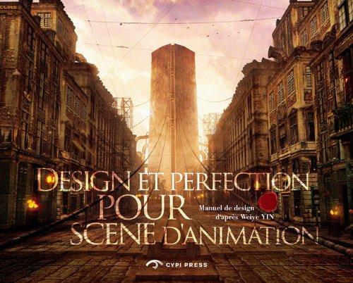 Design et perfection pour scènes d'animation. Manuel de design d'après Weiye Yin. par Weiye Yin
