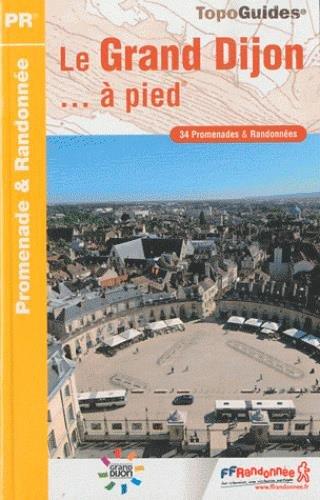 Le Grand Dijon ... à pied : 34 promenades & randonnées par FFRP