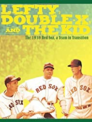 Lefty, Double-X, and The Kid: The 1939 Red Sox, a Team in Transition by Bill Nowlin (2009-04-16)
