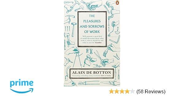 The Pleasures and Sorrows of Work: Amazon co uk: Alain de