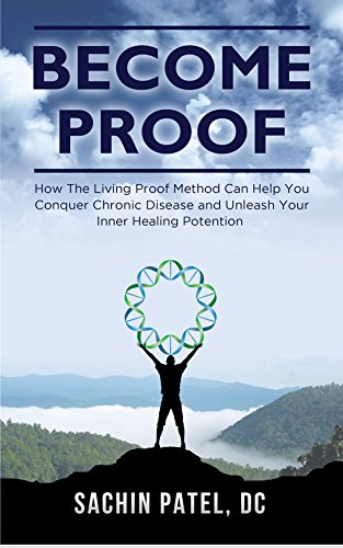 Become Proof: How The Living Proof Method Can Help You Conquer Chronic Disease and Unleash Your Inner Healing Potential (English Edition)