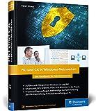 PKI und CA in Windows-Netzwerken: Das Handbuch für Administratoren. Zertifikat-Management und Sicherheit für Ihre Windows-Systeme