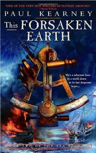 This Forsaken Earth: Book Two of The Sea Beggars by Paul Kearney (November 28,2006)