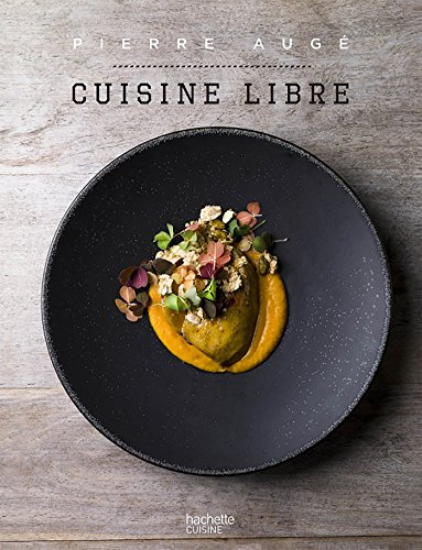 Cuisine Libre : en 50 recettes (Beaux Livres Cuisine) par Pierre Augé