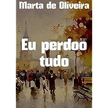Eu perdoo tudo (Portuguese Edition)