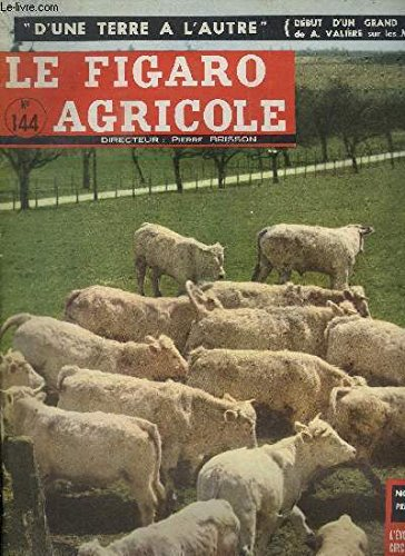 LE FIGARO AGRICOLE N°142 - Elevage : zéro-grazing et moutons, reportage : en Lot-et-Garonne pour assurer la prospérité des expoitations de coteaux, ... par COLLECTIF