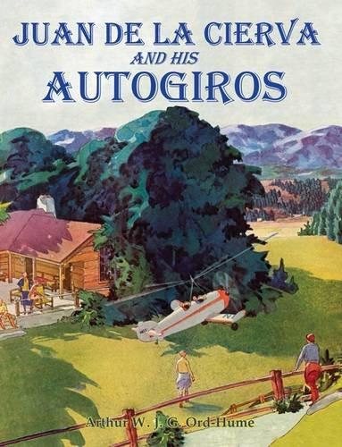 Juan de la Cierva and His Autogiros por Arthur W. J. G. Ord-Hume