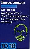 Le roi au masque d'or/ Vies imaginaires/ La croisade des enfants