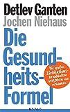 Die Gesundheitsformel: Die großen Zivilisationskrankheiten verstehen und verhindern - Prof. Dr. Detlev Ganten, Jochen Niehaus