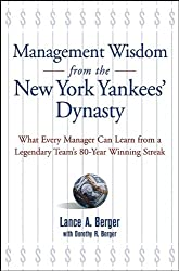 Management Wisdom From the New York Yankees' Dynasty: What Every Manager Can Learn From a Legendary Team's 80-Year Winning Streak