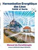 Harmonisation énergétique des lieux : Habitat et haut-lieux sacrés...