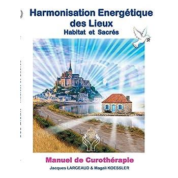 Harmonisation énergétique des lieux : Habitat et haut-lieux sacrés