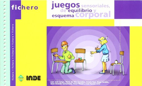 Juegos sensoriales, de equilibrio y esquema corporal (Ficheros de juegos y actividades) por José Ramón . . . [et al. ] Uriel González
