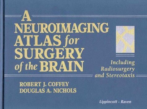 A Neuroimaging Atlas for Surgery of the Brain: Including Radiosurgery and Stereotaxis by Robert J., M.D. Coffey (1998-01-03)