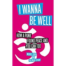 I Wanna Be Well: How a Punk Found Peace and You Can Too