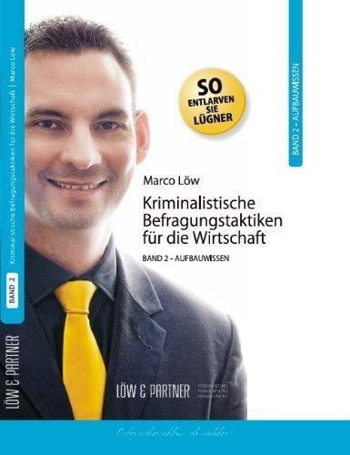 Kriminalistische Befragungstaktiken für die Wirtschaft. Band 2: Aufbauwissen von Marco Löw (19. Februar 2012) Gebundene Ausgabe