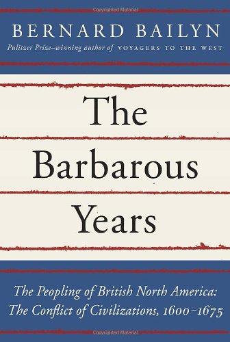 The Barbarous Years: The Conflict of Civilizations, 1600-1675 por Adams University Professor Emeritus and James Duncan Phillips Professor of Early American History Bernard (Harvard University) Bailyn