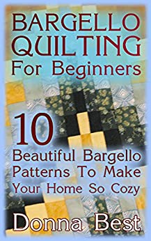 Bargello Quilting For Beginners: 10 Beautiful Bargello Patterns To Make Your Home So Cozy : (Beginner Quilting, Beginning Quilting, Rag Quilts) (English Edition)