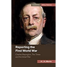 Reporting the First World War: Charles Repington, The Times and the Great War (Cambridge Military Histories)