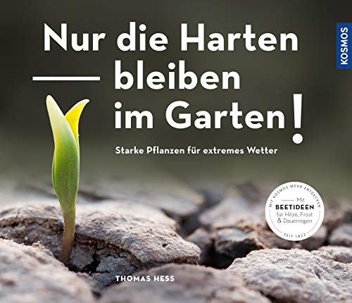 Nur die Harten bleiben im Garten!: Starke Pflanzen für extremes Wetter - Extreme-garten