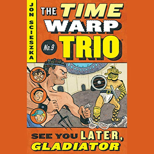 See You Later, Gladiator: Time Warp Trio, Book 9