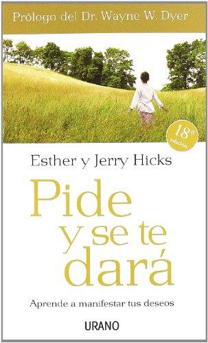 Pide y se te dará: Aprende a manifestar tus deseos (Crecimiento personal) por Esther Hicks