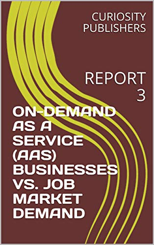 ON-DEMAND AS A SERVICE (AAS) BUSINESSES VS. JOB MARKET DEMAND: REPORT 3 (English Edition)