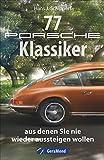 Das Porsche-Buch: 77 Sportwagenklassiker, aus denen Sie nie wieder aussteigen wollen. Vom 356er bis zum 911er, vom Boxster über den Carrera bis zum Cayenne.