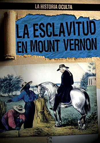La Esclavitud en Mount Vernon / Slavery at Mount Vernon: 3 (La Historia Oculta / Hidden History) por Janey Levy
