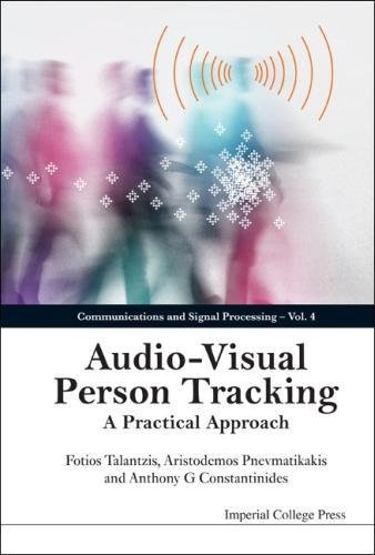Audio Visual Person Tracking: A Practical Approach (Communications and Signal Processing)