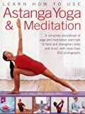 Learn How to Use Astanga Yoga & Meditation: A Complete Sourcebook of Yoga and Meditation Exercises to Tone and Strengthe