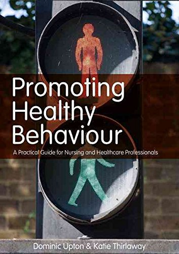 [Promoting Healthy Behaviour: A Practical Guide for Nursing and Healthcare Professionals] (By: Dominic Upton) [published: April, 2010]