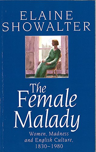 The Female Malady: Women, Madness and English Culture, 1830-1980 por Elaine Showalter
