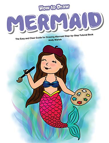 How to Draw Mermaid: The Easy and Clear Guide for Drawing Mermaid Step-by-Step Tutorial Book (English Edition)