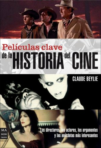 Peliculas clave de la historia del cine/Key Films of the History of Cinema por Claude Beylie