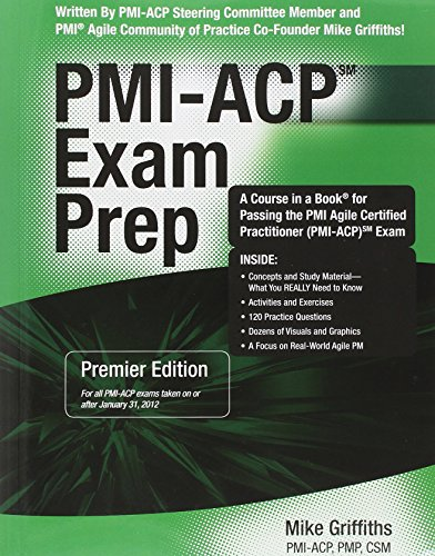 Pmi-acp Exam Prep: Rapid Learning to Pass the Pmi Agile Certified Practitioner Pmi-acp Exam - on Your First Try!: Premier Edition