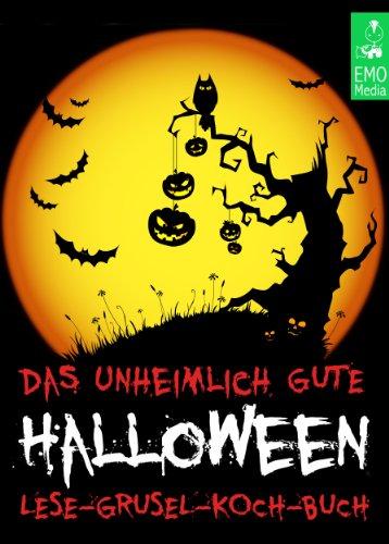 Das unheimlich gute Halloween-Lese-Grusel-Koch-Buch - Gruselgeschichten, Witze, Fakten, unnützes Wissen und Rezepte mit Kürbis (Illustrierte Ausgabe)