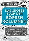 Das große Buch der Börsenkolumnen: So werden auch Sie reich: Börsenwissen Aktien, ETFs, Aktienfonds leicht gemacht - Beate Sander