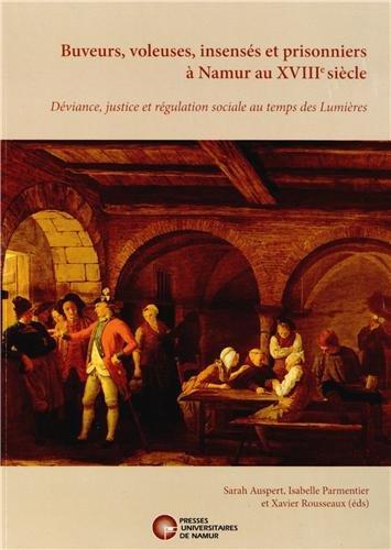 Buveurs, voleuses, insensés et prisonniers à Namur au XVIIIe siècle : Déviance, justice et régulation sociale au temps des Lumières