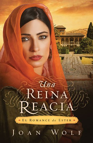 Una Reina Reacia / A Reluctant Queen: El Romance de Ester / The Love Story of Esther