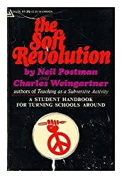 The Soft Revolution: A Student Handbook for Turning Schools around by Neil Postman (1971-12-31)
