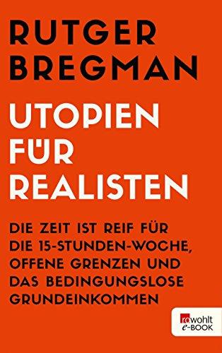 Buchseite und Rezensionen zu 'Utopien für Realisten: Die Zeit ist reif für die 15-Stunden-Woche, offene Grenzen und das bedingungslose Grundeinkommen' von Rutger Bregman