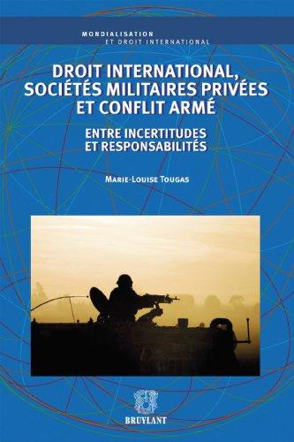 Droit international, sociétés militaires privées et conflit armé: Entre incertitudes et responsabilités (Mondialisation et droit international)