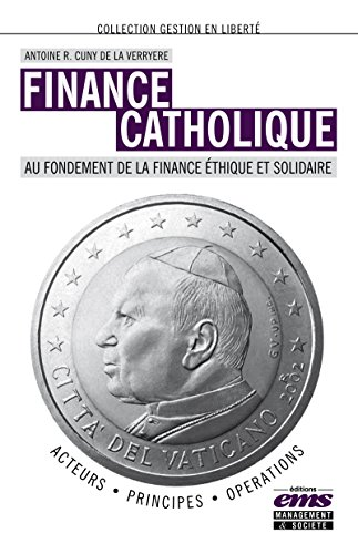 Finance catholique: Au fondement de la finance éthique et solidaire