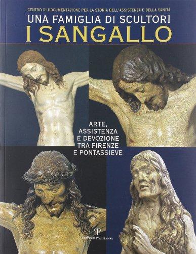 Una famiglia di scultori. I Sangallo. Ediz. illustrata