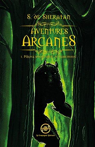Périple sur la sente de Passemonde: Saga d'heroic fantasy (Aventures Arcanes t. 1) par S. de Sheratan