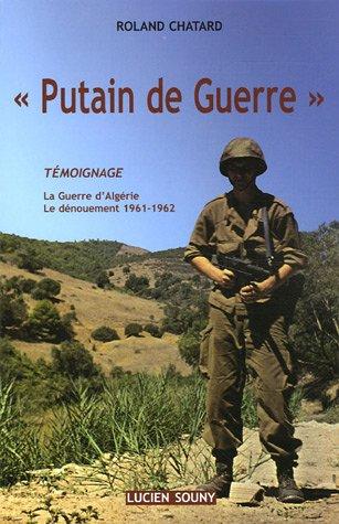 Putain de Guerre : La Guerre d'Algérie-Le Dénouement 1961-1962