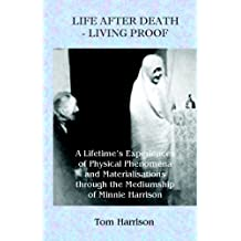 Life After Death: Living Proof - A Lifetime's Experience of Physical Phenomena