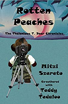 Rotten Peaches (The Thelonious T. Bear Chronicles) (English Edition) di [Szereto, Mitzi, Tedaloo, Teddy]